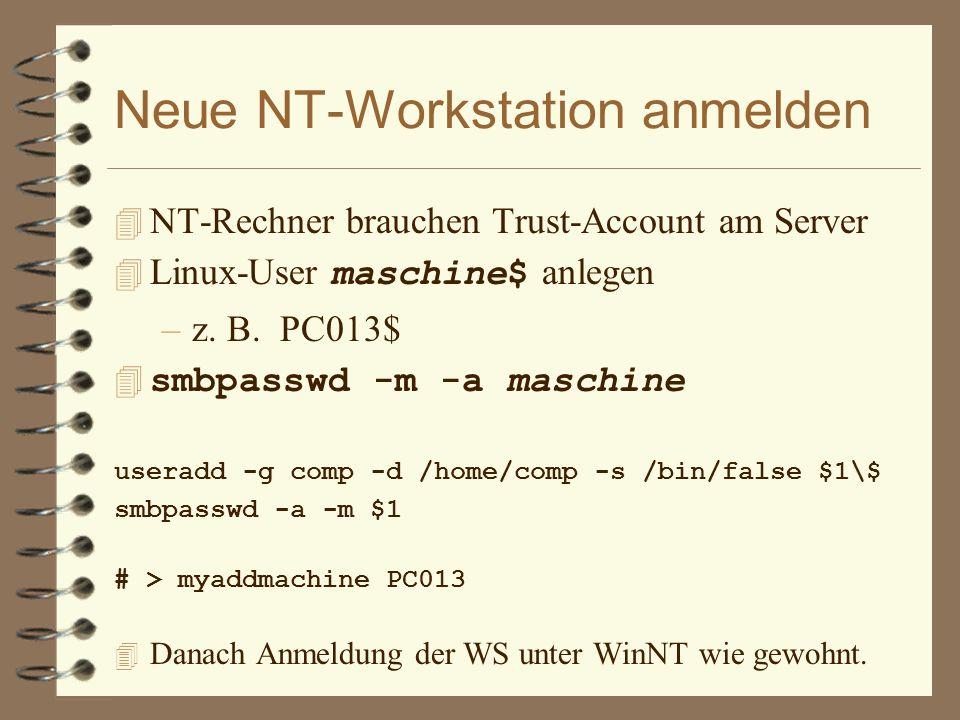 Neue NT-Workstation anmelden 4 NT-Rechner brauchen Trust-Account am Server  Linux-User maschine$ anlegen –z. B. PC013$ 4 smbpasswd -m -a maschine use