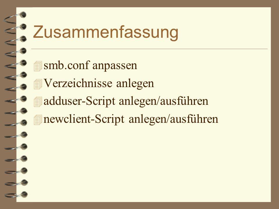 Zusammenfassung 4 smb.conf anpassen 4 Verzeichnisse anlegen 4 adduser-Script anlegen/ausführen 4 newclient-Script anlegen/ausführen