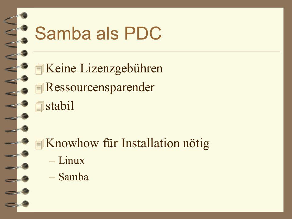 Samba als PDC 4 Keine Lizenzgebühren 4 Ressourcensparender 4 stabil 4 Knowhow für Installation nötig –Linux –Samba