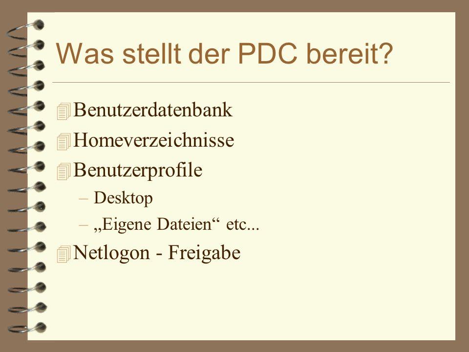 """Was stellt der PDC bereit? 4 Benutzerdatenbank 4 Homeverzeichnisse 4 Benutzerprofile –Desktop –""""Eigene Dateien"""" etc... 4 Netlogon - Freigabe"""