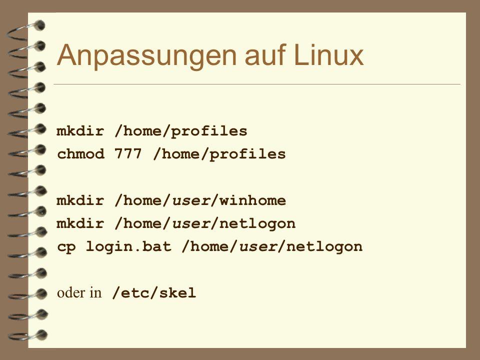 Anpassungen auf Linux mkdir /home/profiles chmod 777 /home/profiles mkdir /home/user/winhome mkdir /home/user/netlogon cp login.bat /home/user/netlogon oder in /etc/skel