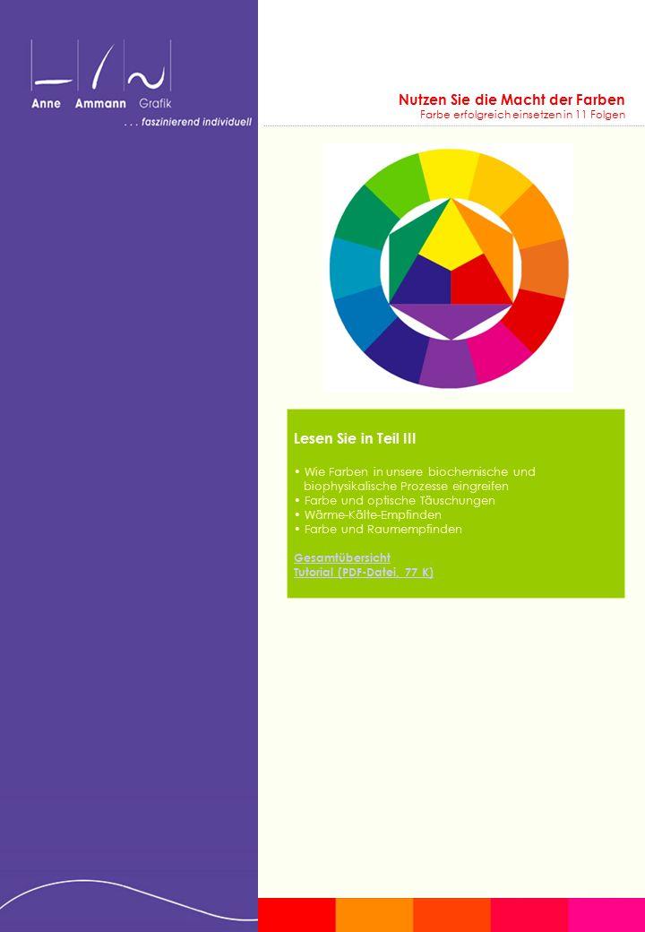 Nutzen Sie die Macht der Farben Farbe erfolgreich einsetzen in 11 Folgen Lesen Sie in Teil III Wie Farben in unsere biochemische und biophysikalische Prozesse eingreifen Farbe und optische Täuschungen Wärme-Kälte-Empfinden Farbe und Raumempfinden Gesamtübersicht Tutorial (PDF-Datei, 77 K)