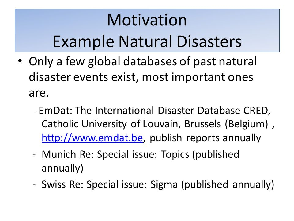 Motivation Example Natural Disasters Only a few global databases of past natural disaster events exist, most important ones are.