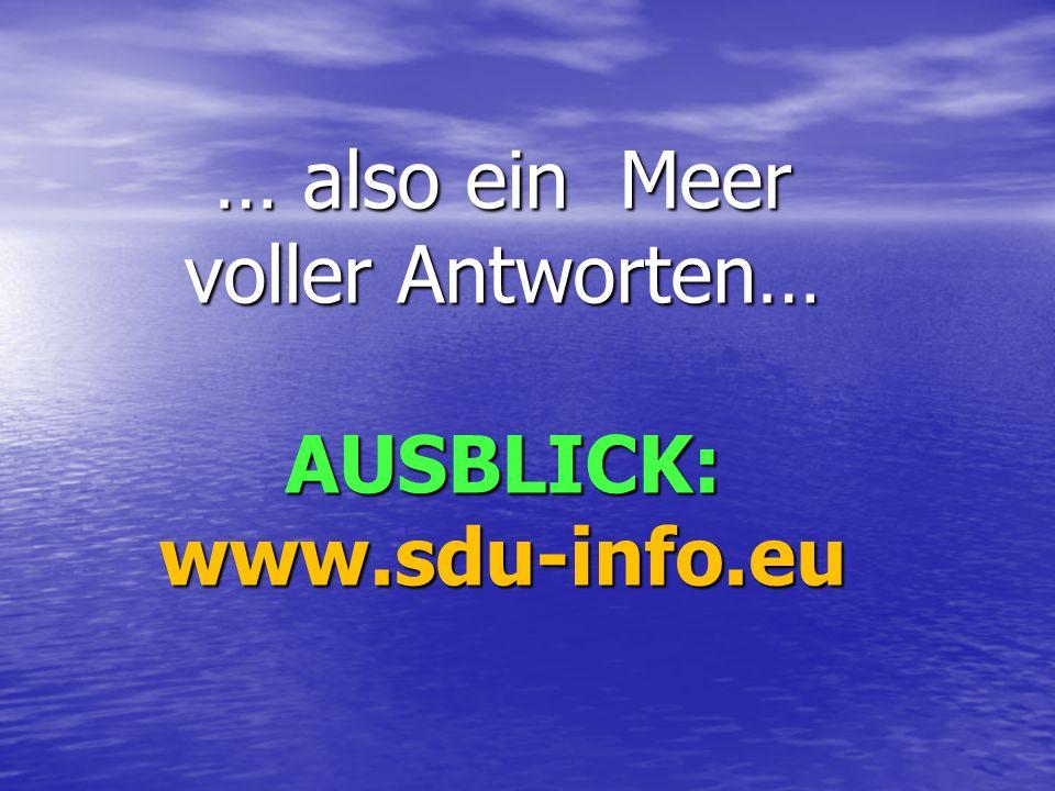 … also ein Meer voller Antworten… AUSBLICK:www.sdu-info.eu
