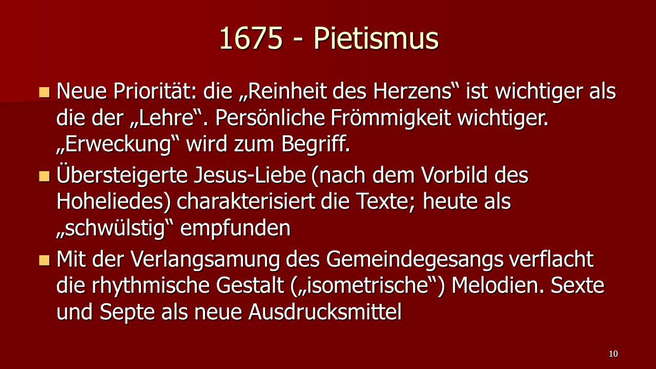"""1675 - Pietismus Neue Priorität: die """"Reinheit des Herzens"""" ist wichtiger als die der """"Lehre"""". Persönliche Frömmigkeit wichtiger. """"Erweckung"""" wird zum"""