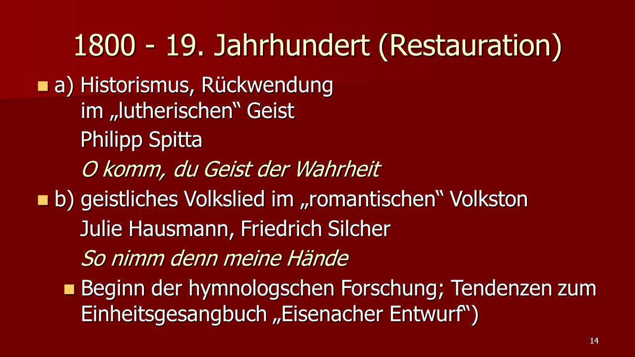 """a) Historismus, Rückwendung im """"lutherischen"""" Geist a) Historismus, Rückwendung im """"lutherischen"""" Geist 14 1800 - 19. Jahrhundert (Restauration) b) ge"""