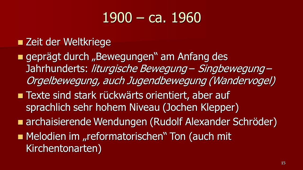 """1900 – ca. 1960 Zeit der Weltkriege Zeit der Weltkriege geprägt durch """"Bewegungen"""" am Anfang des Jahrhunderts: liturgische Bewegung – Singbewegung – O"""