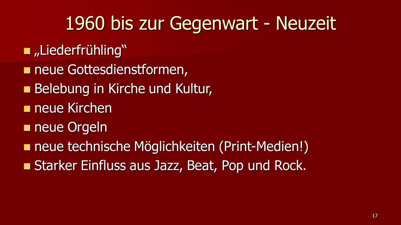 """1960 bis zur Gegenwart - Neuzeit """"Liederfrühling"""" """"Liederfrühling"""" neue Gottesdienstformen, neue Gottesdienstformen, Belebung in Kirche und Kultur, Be"""