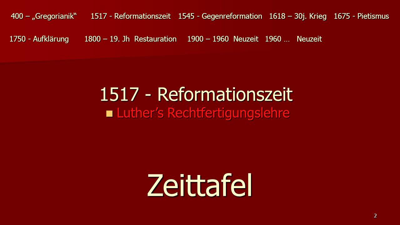 """1517 - Reformationszeit 1517 - Reformationszeit Luther's Rechtfertigungslehre Luther's Rechtfertigungslehre 400 – """"Gregorianik"""" 1545 - Gegenreformatio"""