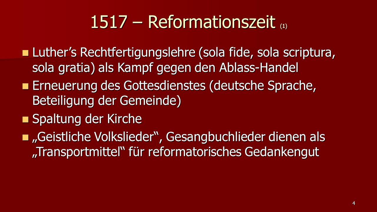 1517 – Reformationszeit (1) Luther's Rechtfertigungslehre (sola fide, sola scriptura, sola gratia) als Kampf gegen den Ablass-Handel Luther's Rechtfer