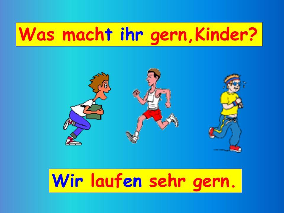 Was macht ihr gern,Kinder Wir laufen sehr gern.