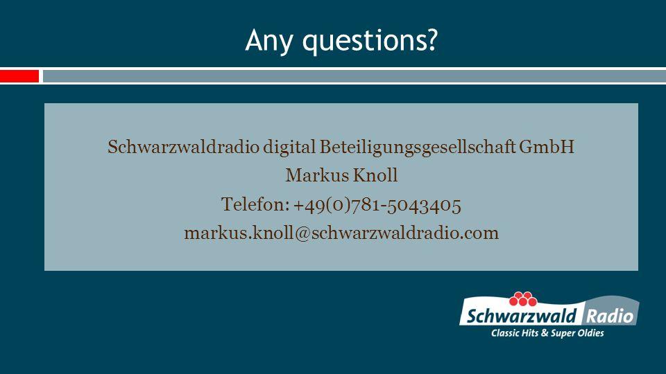 Any questions? Schwarzwaldradio digital Beteiligungsgesellschaft GmbH Markus Knoll Telefon: +49(0)781-5043405 markus.knoll@schwarzwaldradio.com