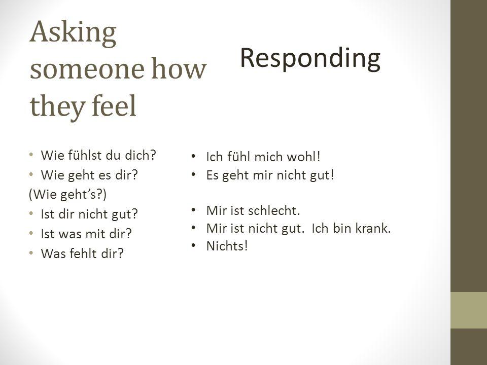 Asking someone how they feel Wie fühlst du dich. Wie geht es dir.