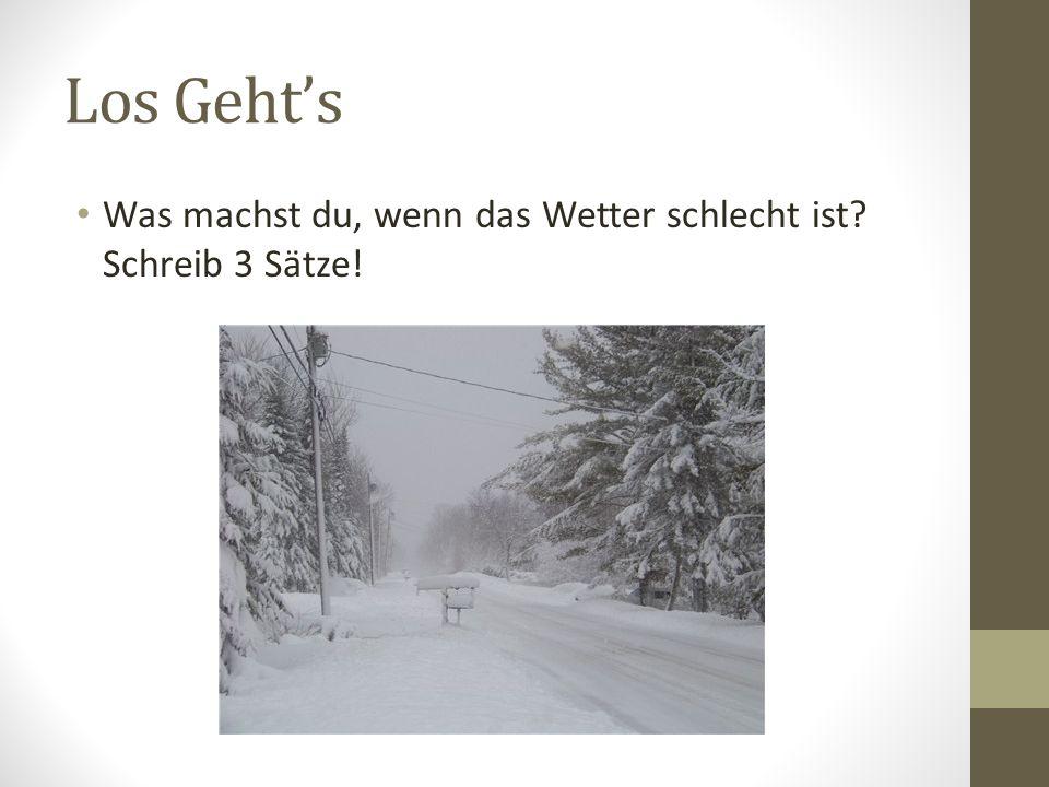 Los Geht's Was machst du, wenn das Wetter schlecht ist? Schreib 3 Sätze!