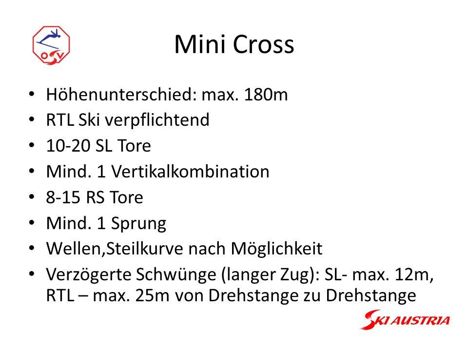 Mini Cross Höhenunterschied: max. 180m RTL Ski verpflichtend 10-20 SL Tore Mind.
