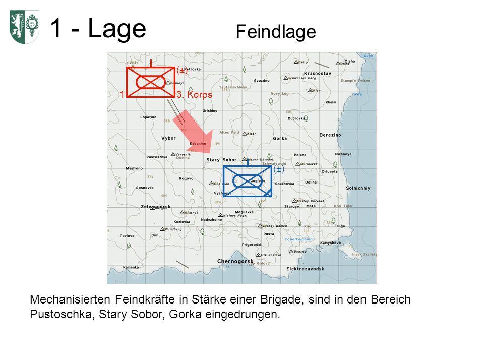 1 - Lage Feindlage 1 (±) 3. Korps (±) Mechanisierten Feindkräfte in Stärke einer Brigade, sind in den Bereich Pustoschka, Stary Sobor, Gorka eingedrun