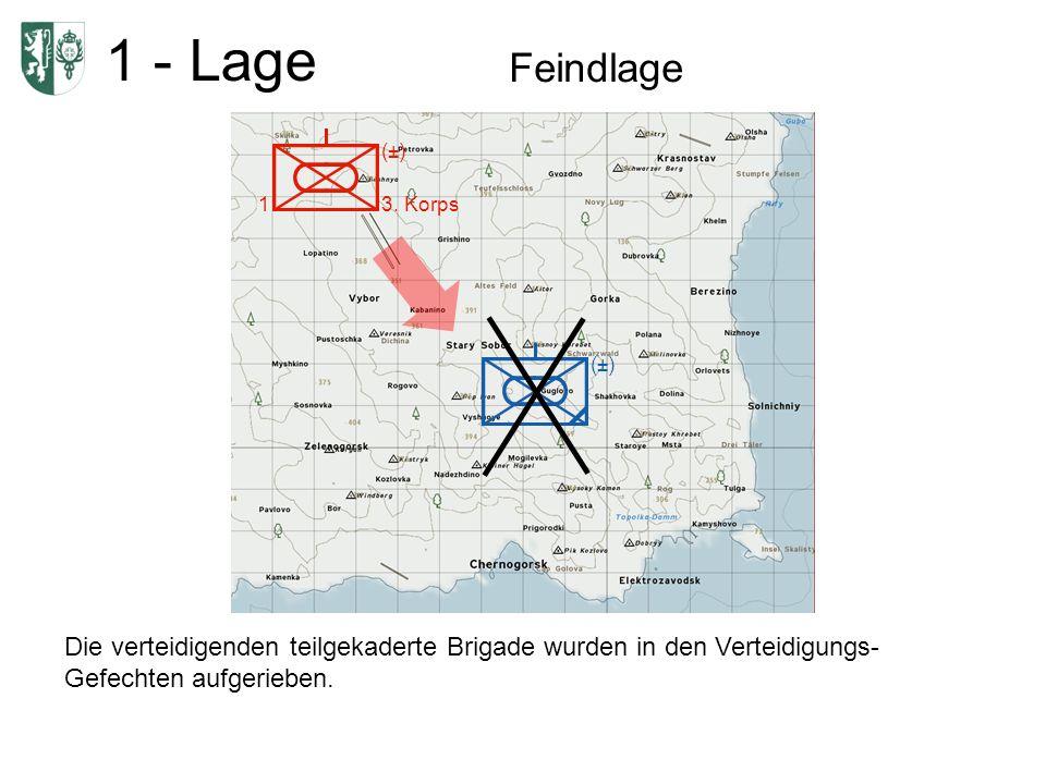 1 - Lage Feindlage 1 (±) 3. Korps (±) Die verteidigenden teilgekaderte Brigade wurden in den Verteidigungs- Gefechten aufgerieben.