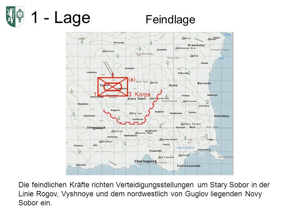 1 - Lage Feindlage 1 (±) 3. Korps Die feindlichen Kräfte richten Verteidigungsstellungen um Stary Sobor in der Linie Rogov, Vyshnoye und dem nordwestl