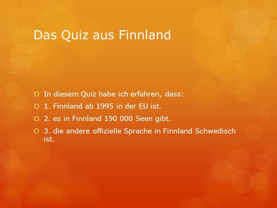 Das Quiz aus Finnland  In diesem Quiz habe ich erfahren, dass:  1.