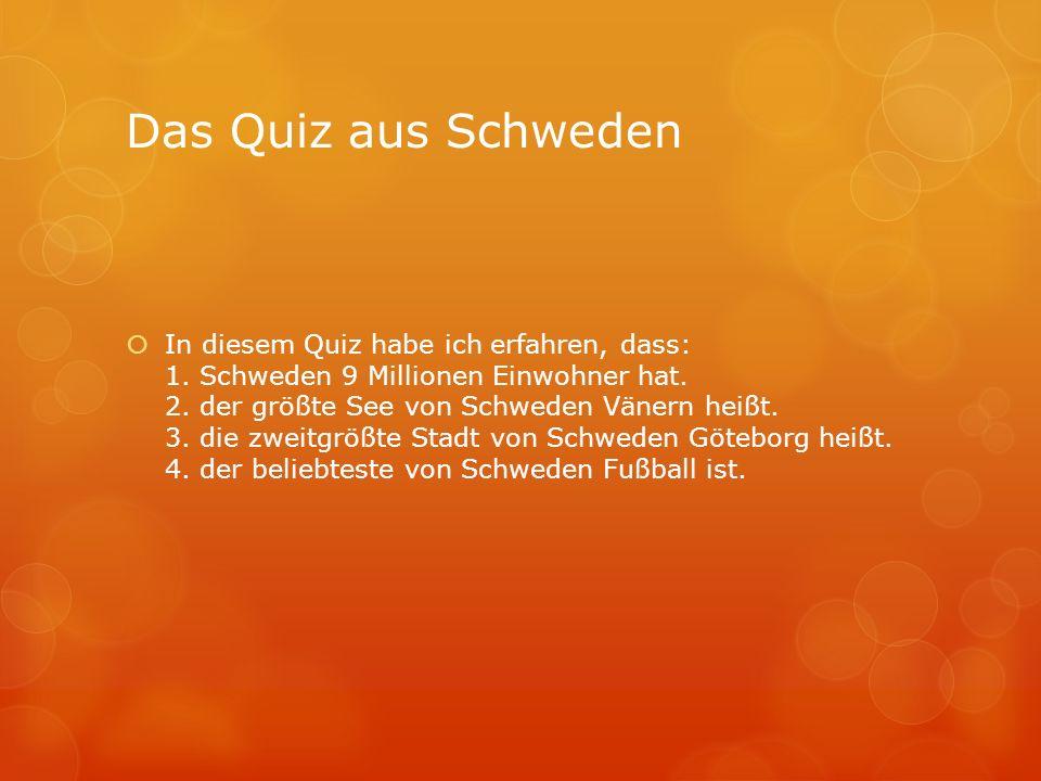 Das Quiz aus Schweden  In diesem Quiz habe ich erfahren, dass: 1.