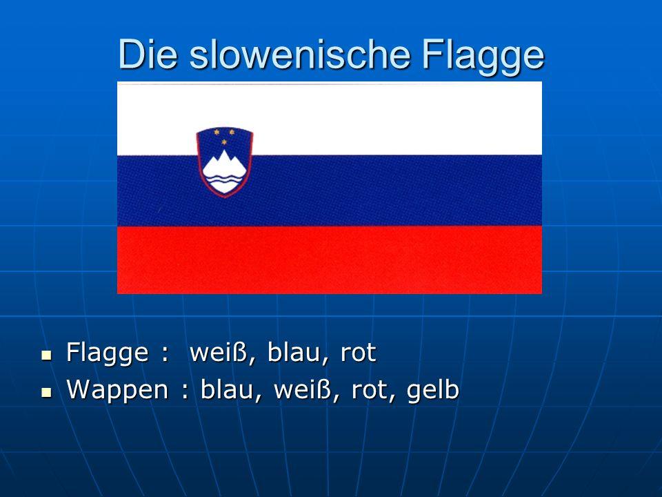 Die slowenische Flagge Flagge : weiß, blau, rot Flagge : weiß, blau, rot Wappen : blau, weiß, rot, gelb Wappen : blau, weiß, rot, gelb