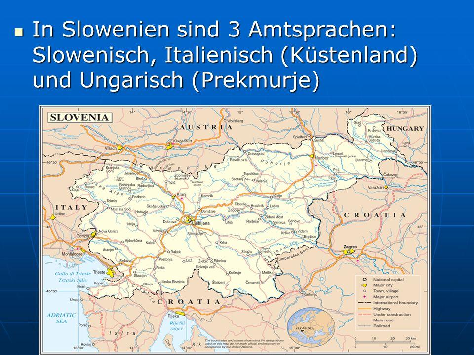 In Slowenien sind 3 Amtsprachen: Slowenisch, Italienisch (Küstenland) und Ungarisch (Prekmurje) In Slowenien sind 3 Amtsprachen: Slowenisch, Italienis