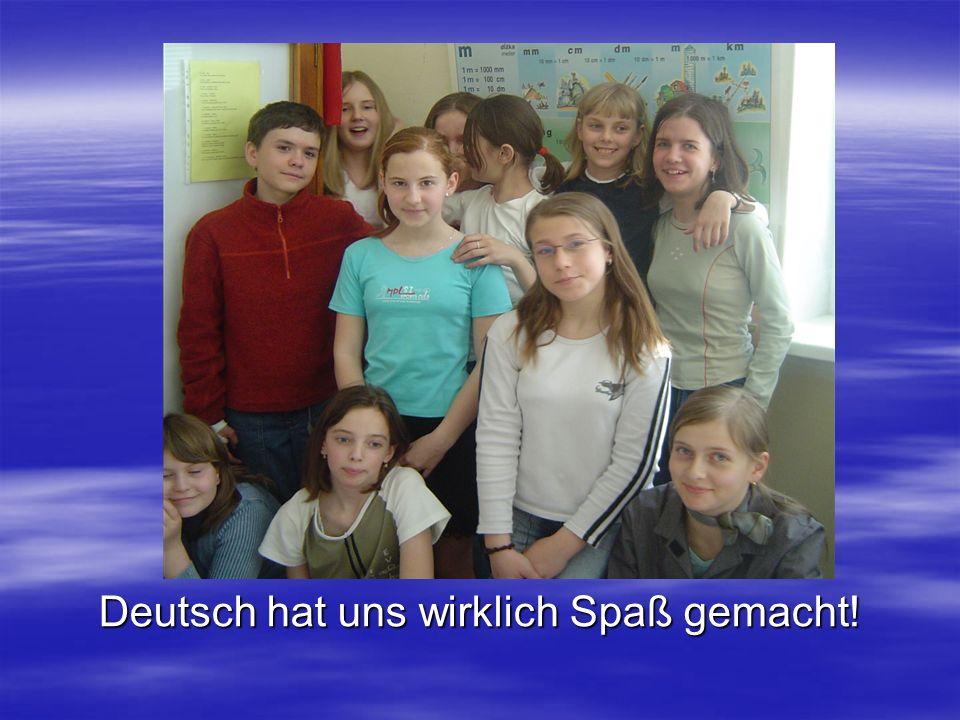 Deutsch hat uns wirklich Spaß gemacht!