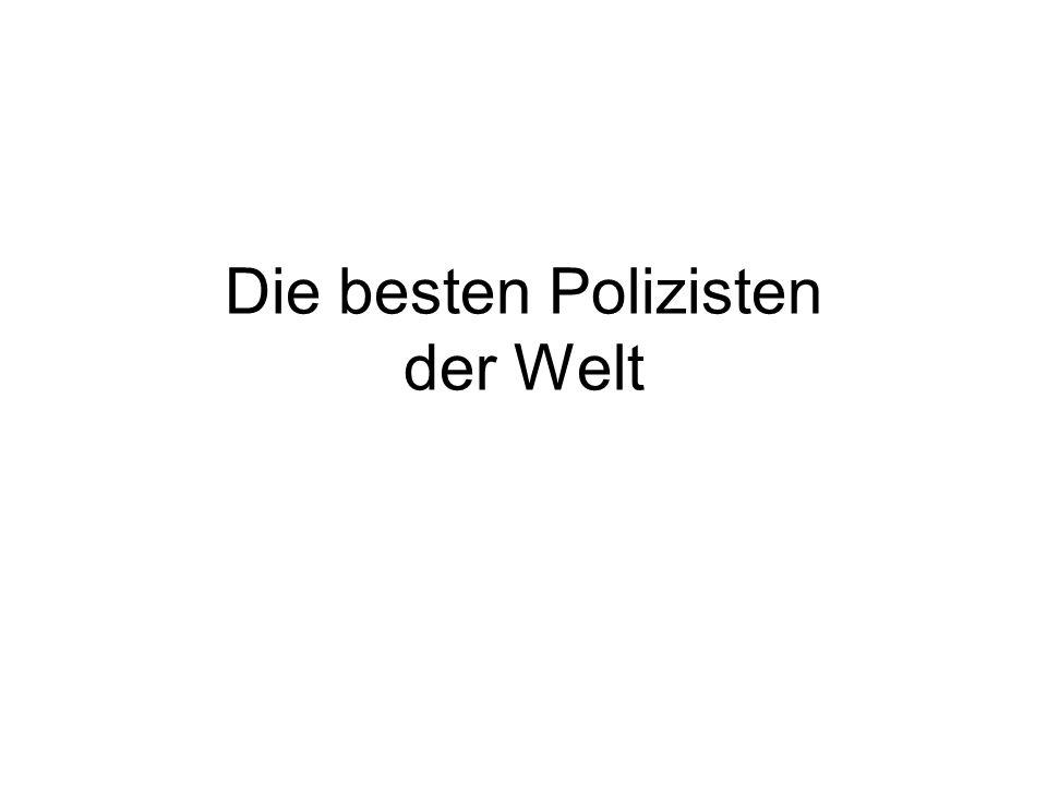 Auf dem 5.Platz der besten Polizisten der Welt unsere lieben Nachbarn aus Österreich Weil Sie sehr penibel sind !!!