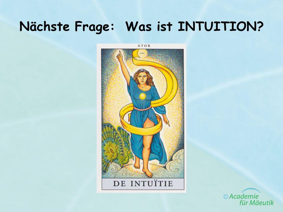 Nächste Frage: Was ist INTUITION?