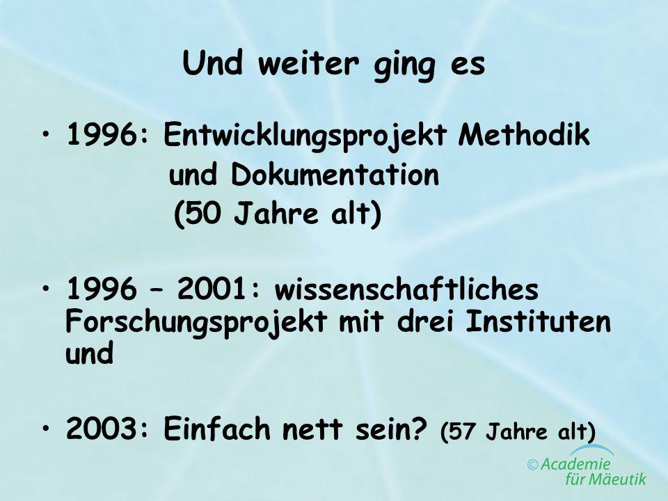 Und weiter ging es 1996: Entwicklungsprojekt Methodik und Dokumentation (50 Jahre alt) 1996 – 2001: wissenschaftliches Forschungsprojekt mit drei Inst