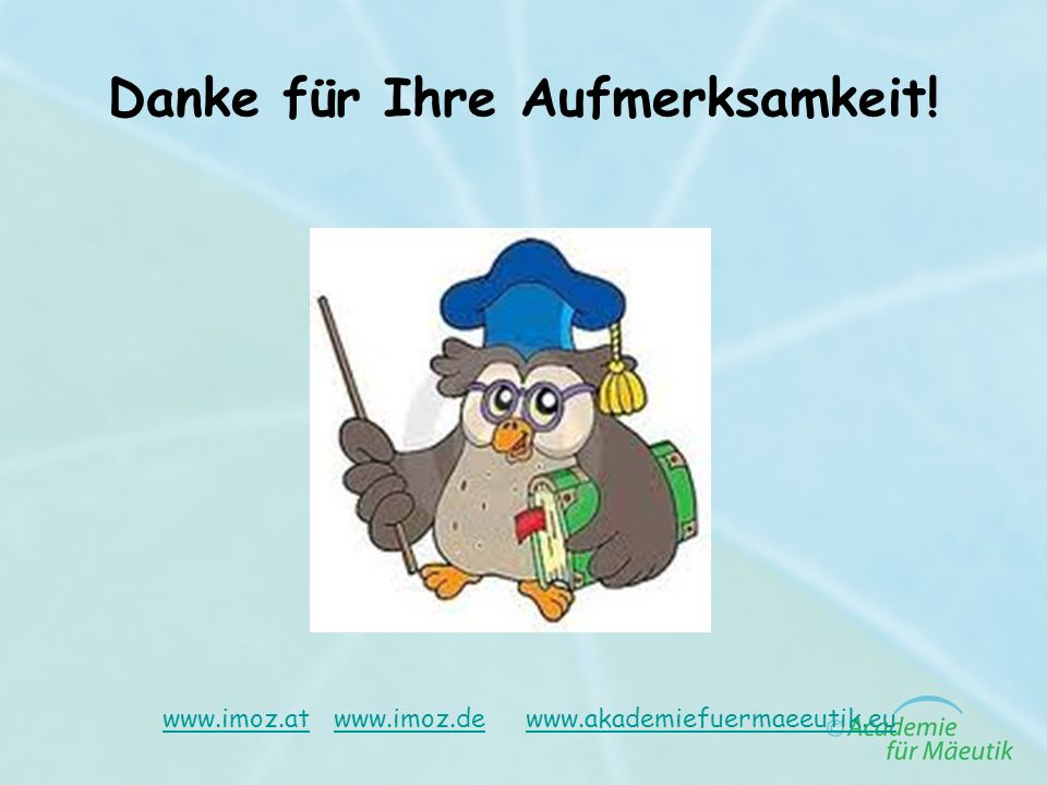 Danke für Ihre Aufmerksamkeit! www.imoz.atwww.imoz.at www.imoz.de www.akademiefuermaeeutik.euwww.imoz.dewww.akademiefuermaeeutik.eu