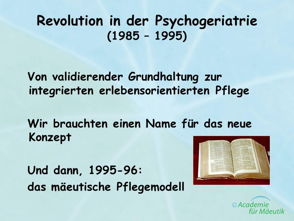 Revolution in der Psychogeriatrie (1985 – 1995) Von validierender Grundhaltung zur integrierten erlebensorientierten Pflege Wir brauchten einen Name f