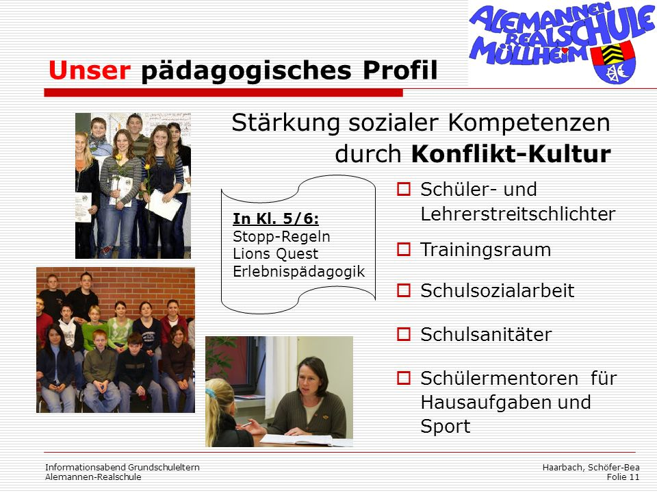 Haarbach, Schöfer-Bea Folie 11 Informationsabend Grundschuleltern Alemannen-Realschule Unser pädagogisches Profil Stärkung sozialer Kompetenzen durch