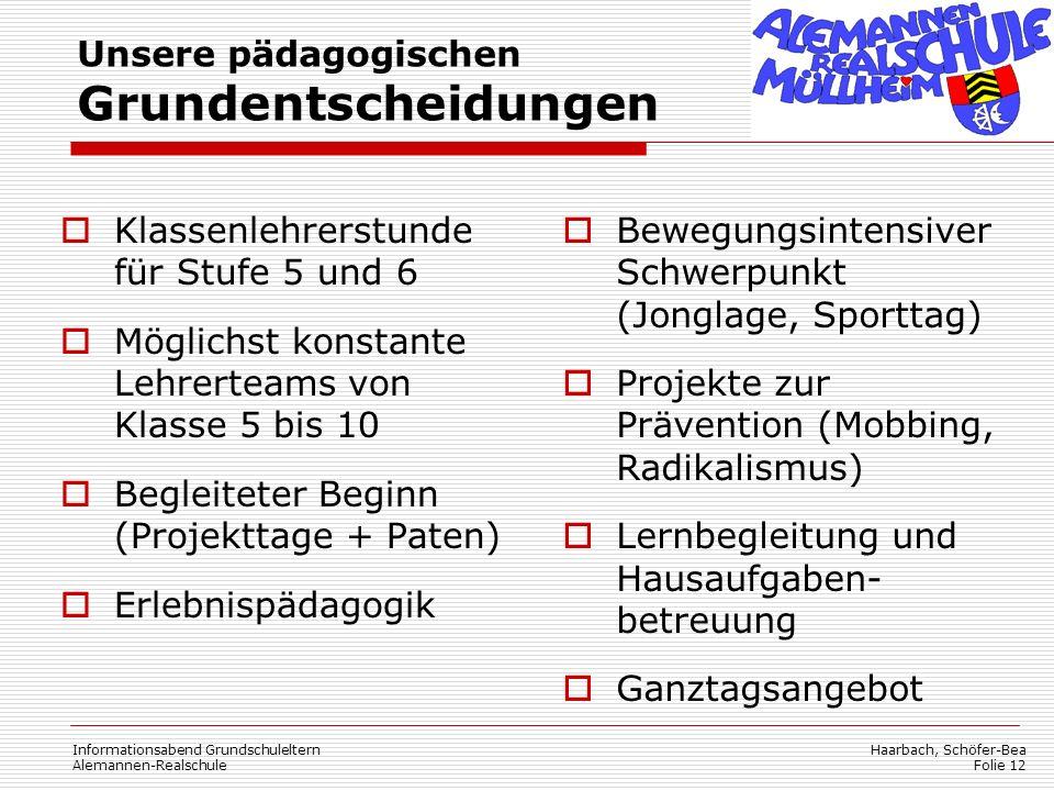 Haarbach, Schöfer-Bea Folie 12 Informationsabend Grundschuleltern Alemannen-Realschule Unsere pädagogischen Grundentscheidungen  Klassenlehrerstunde