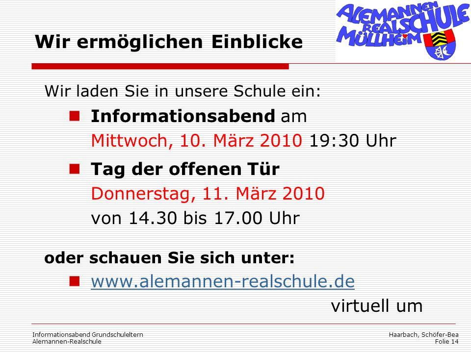 Haarbach, Schöfer-Bea Folie 14 Informationsabend Grundschuleltern Alemannen-Realschule Wir ermöglichen Einblicke Wir laden Sie in unsere Schule ein: Informationsabend am Mittwoch, 10.