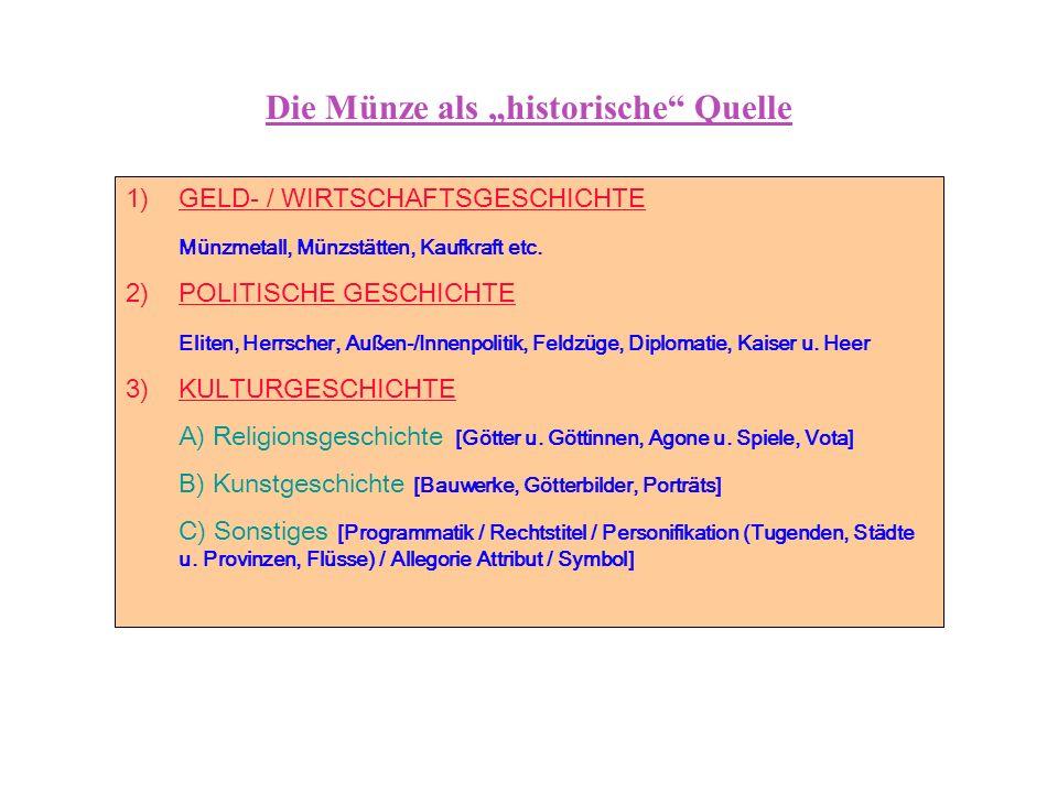 """Die Münze als """"historische"""" Quelle 1)GELD- / WIRTSCHAFTSGESCHICHTE Münzmetall, Münzstätten, Kaufkraft etc. 2)POLITISCHE GESCHICHTE Eliten, Herrscher,"""