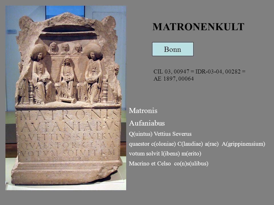 Matronis Aufaniabus Q(uintus) Vettius Severus quaestor c(oloniae) C(laudiae) a(rae) A(grippinensium) votum solvit l(ibens) m(erito) Macrino et Celso co(n)s(ulibus) MATRONENKULT Bonn CIL 03, 00947 = IDR-03-04, 00282 = AE 1897, 00064