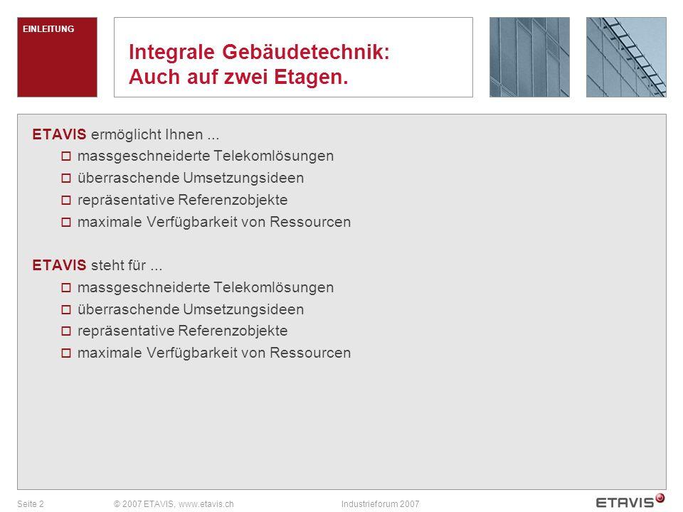 Seite 2© 2007 ETAVIS, www.etavis.chIndustrieforum 2007 EINLEITUNG Integrale Gebäudetechnik: Auch auf zwei Etagen.