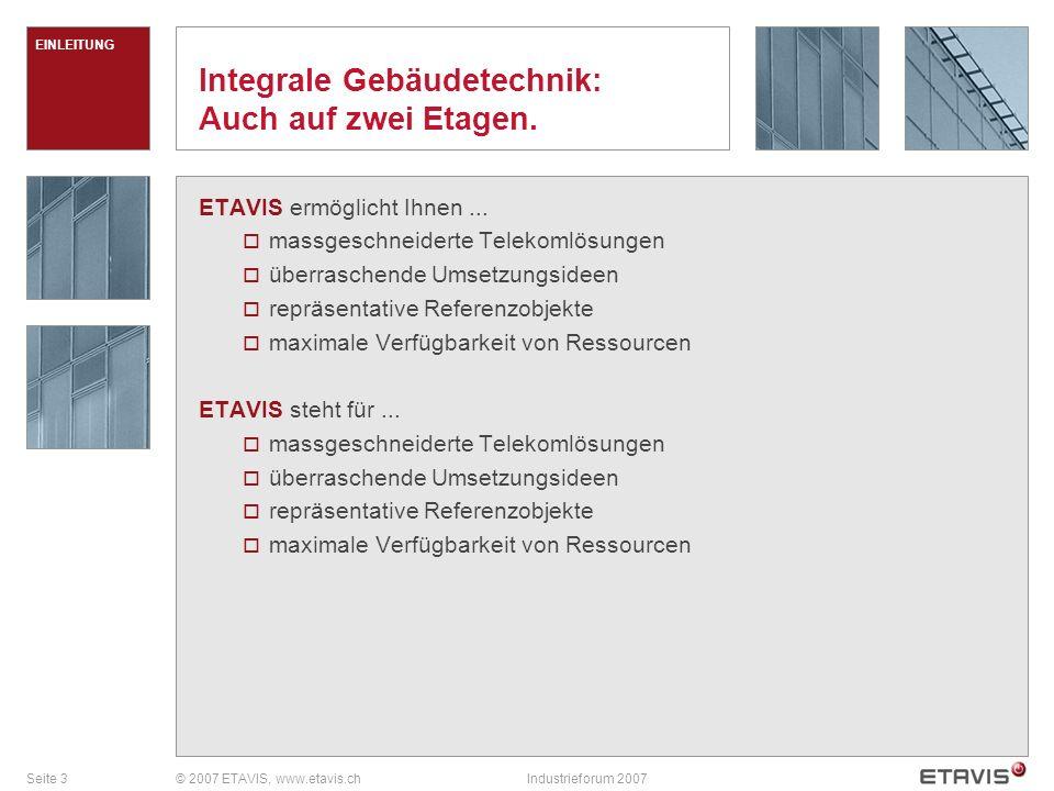 Seite 3© 2007 ETAVIS, www.etavis.chIndustrieforum 2007 Integrale Gebäudetechnik: Auch auf zwei Etagen.
