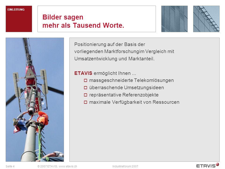 Seite 4© 2007 ETAVIS, www.etavis.chIndustrieforum 2007 Bilder sagen mehr als Tausend Worte.
