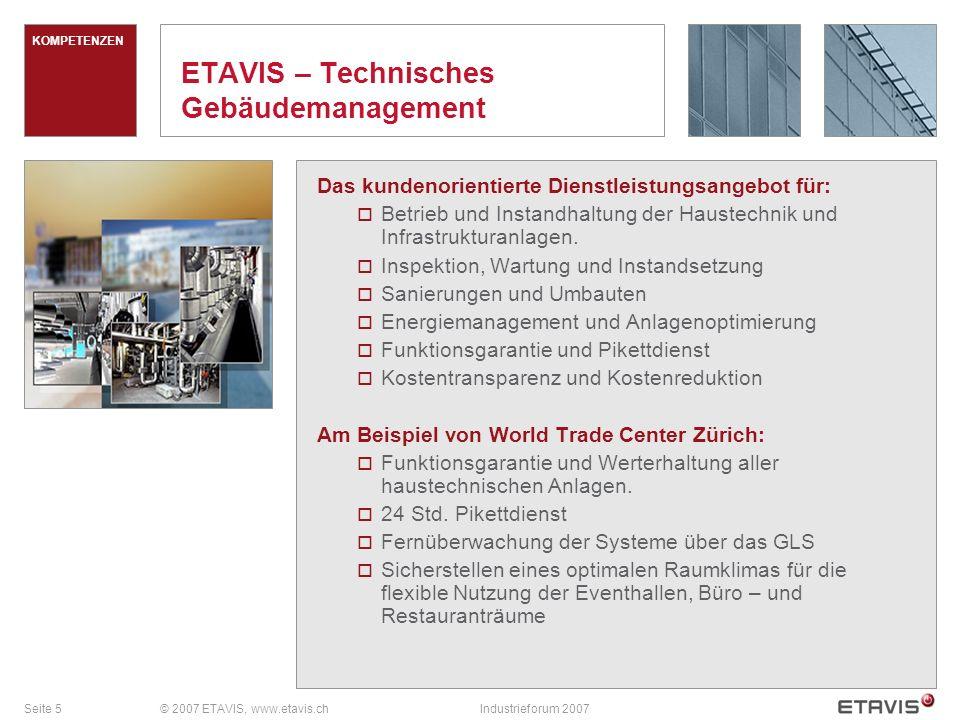 Seite 5© 2007 ETAVIS, www.etavis.chIndustrieforum 2007 ETAVIS – Technisches Gebäudemanagement Das kundenorientierte Dienstleistungsangebot für:  Betrieb und Instandhaltung der Haustechnik und Infrastrukturanlagen.