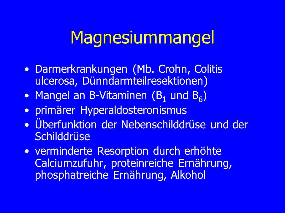 Magnesiummangel Darmerkrankungen (Mb. Crohn, Colitis ulcerosa, Dünndarmteilresektionen) Mangel an B-Vitaminen (B 1 und B 6 ) primärer Hyperaldosteroni