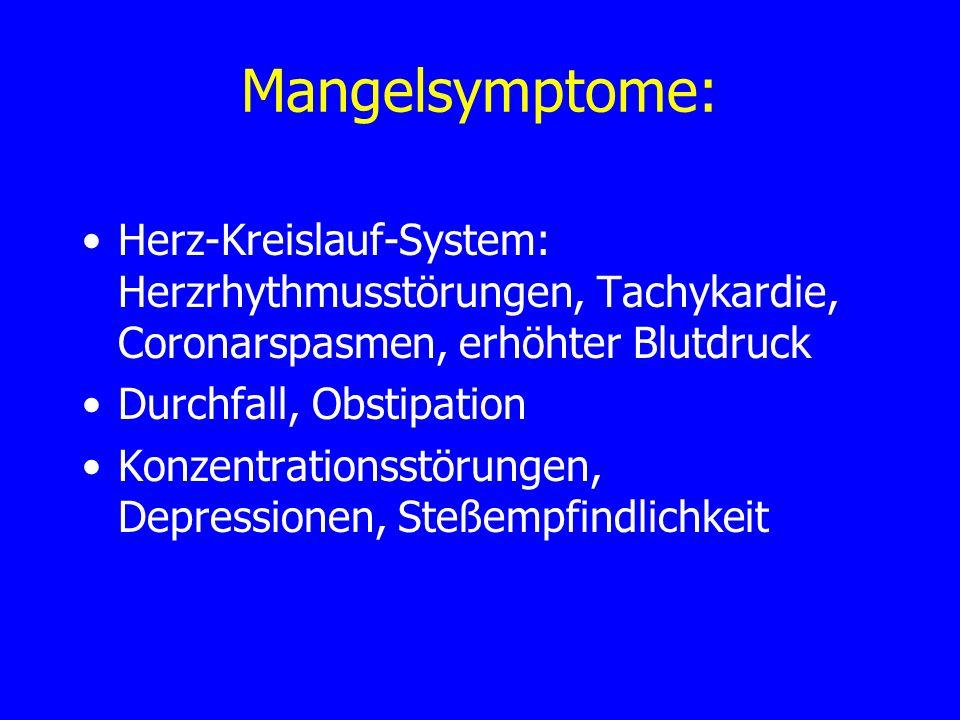 Mangelsymptome: Herz-Kreislauf-System: Herzrhythmusstörungen, Tachykardie, Coronarspasmen, erhöhter Blutdruck Durchfall, Obstipation Konzentrationsstö