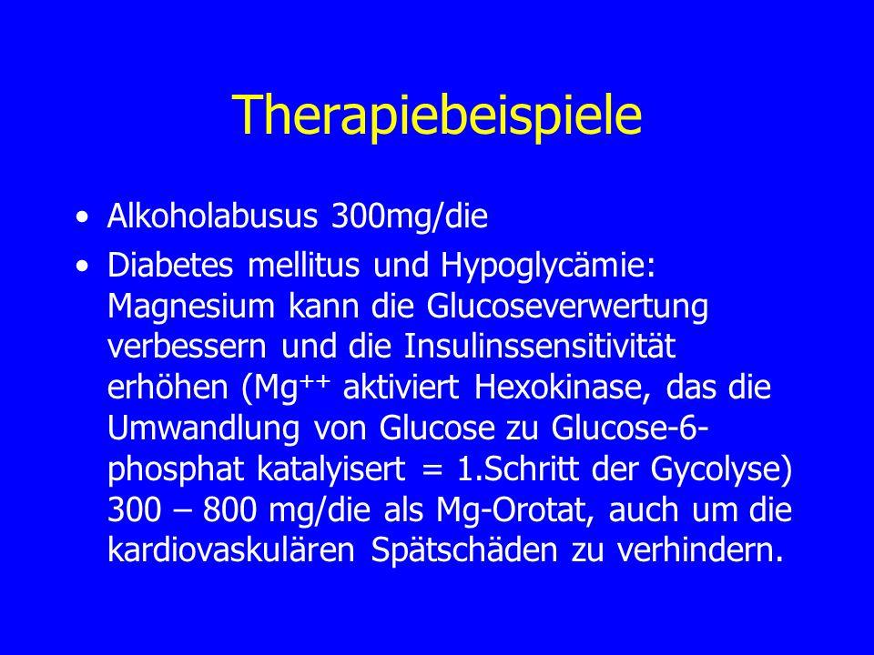 Therapiebeispiele Alkoholabusus 300mg/die Diabetes mellitus und Hypoglycämie: Magnesium kann die Glucoseverwertung verbessern und die Insulinssensitiv