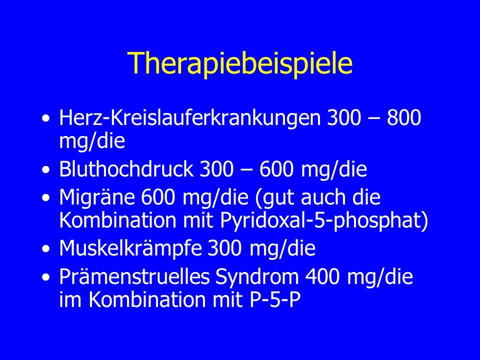 Therapiebeispiele Herz-Kreislauferkrankungen 300 – 800 mg/die Bluthochdruck 300 – 600 mg/die Migräne 600 mg/die (gut auch die Kombination mit Pyridoxa