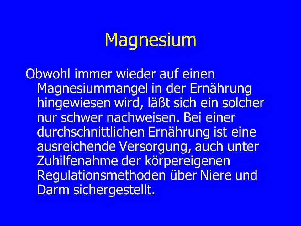 Magnesium Obwohl immer wieder auf einen Magnesiummangel in der Ernährung hingewiesen wird, läßt sich ein solcher nur schwer nachweisen. Bei einer durc
