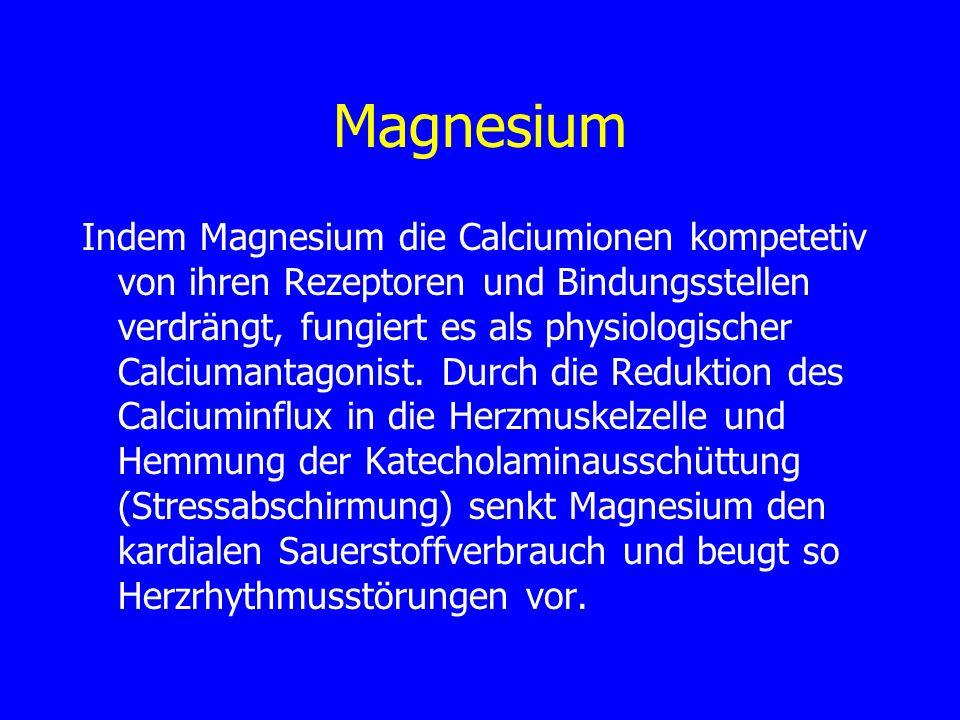 Magnesium Indem Magnesium die Calciumionen kompetetiv von ihren Rezeptoren und Bindungsstellen verdrängt, fungiert es als physiologischer Calciumantag