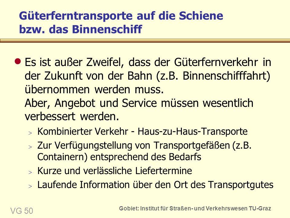 Gobiet: Institut für Straßen- und Verkehrswesen TU-Graz VG 50 Güterferntransporte auf die Schiene bzw.