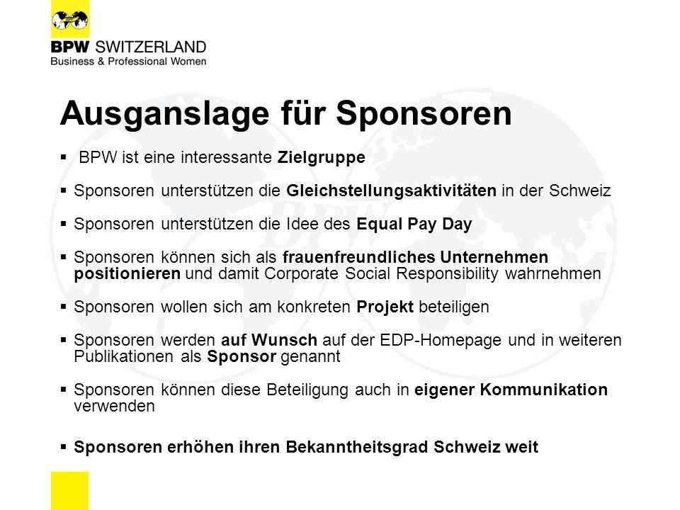 Ausganslage für Sponsoren  BPW ist eine interessante Zielgruppe  Sponsoren unterstützen die Gleichstellungsaktivitäten in der Schweiz  Sponsoren unterstützen die Idee des Equal Pay Day  Sponsoren können sich als frauenfreundliches Unternehmen positionieren und damit Corporate Social Responsibility wahrnehmen  Sponsoren wollen sich am konkreten Projekt beteiligen  Sponsoren werden auf Wunsch auf der EDP-Homepage und in weiteren Publikationen als Sponsor genannt  Sponsoren können diese Beteiligung auch in eigener Kommunikation verwenden  Sponsoren erhöhen ihren Bekanntheitsgrad Schweiz weit