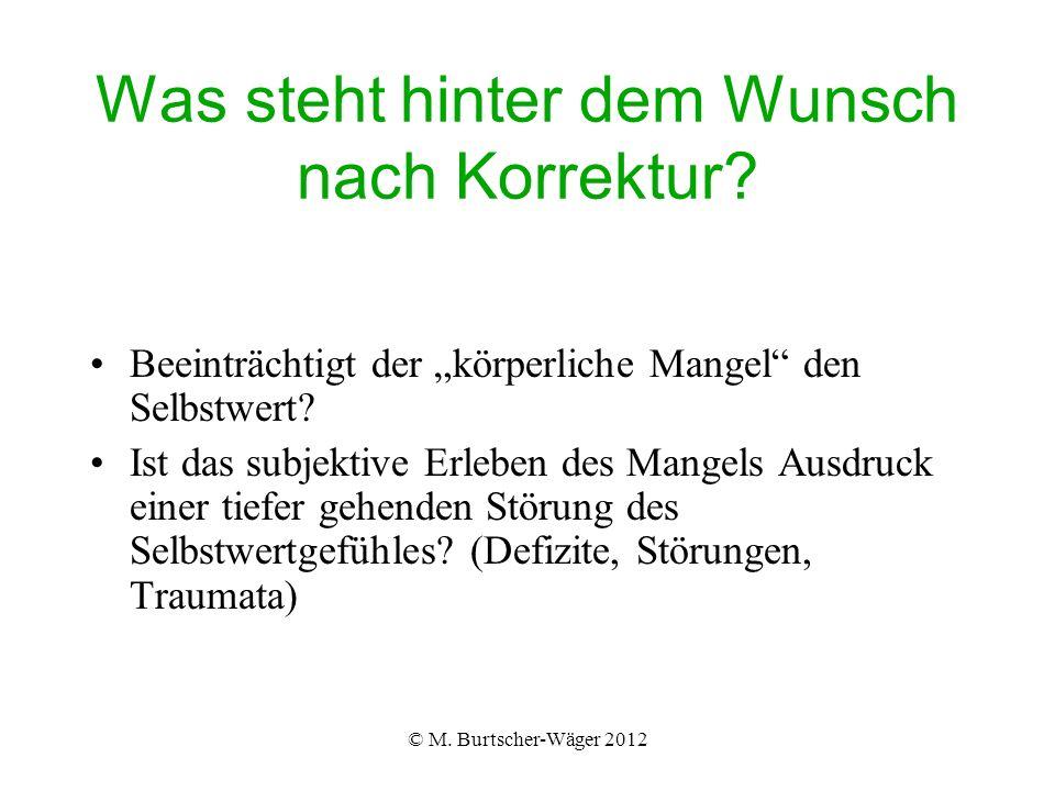© M. Burtscher-Wäger 2012 Was steht hinter dem Wunsch nach Korrektur.